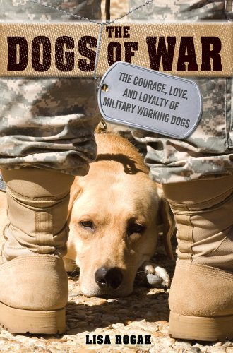 9781250006851: The Dogs of War: The Courage, Love, and Loyalty of Military Working Dogs