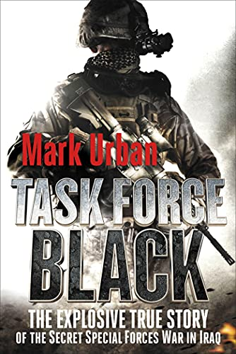 9781250006967: Task Force Black: The Explosive True Story of the Secret Special Forces War in Iraq