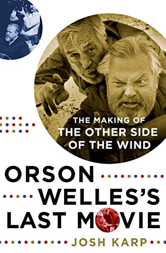 Orson Welles's Last Movie: The Making of The Other Side of the Wind (SIGNED): Karp, Josh