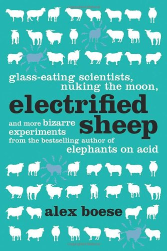 9781250007537: Electrified Sheep: Glass-eating Scientists, Nuking the Moon, and More Bizarre Experiments