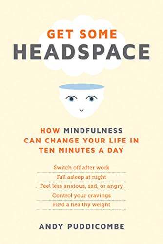 Get Some Headspace: How Mindfulness Can Change Your Life in Ten Minutes a Day: Puddicombe, Andy