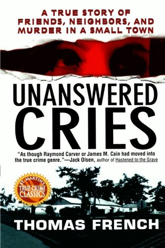 9781250008763: Unanswered Cries: A True Story Of Friends, Neighbors, And Murder In A Small Town