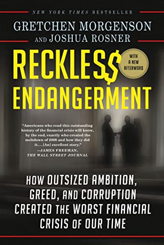 9781250008794: Reckless Endangerment: How Outsized Ambition, Greed, and Corruption Created the Worst Financial Crisis of Our Time