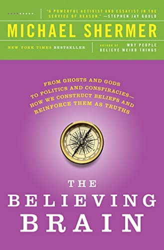9781250008800: The Believing Brain: From Ghosts and Gods to Politics and Conspiracies---How We Construct Beliefs and Reinforce Them as Truths