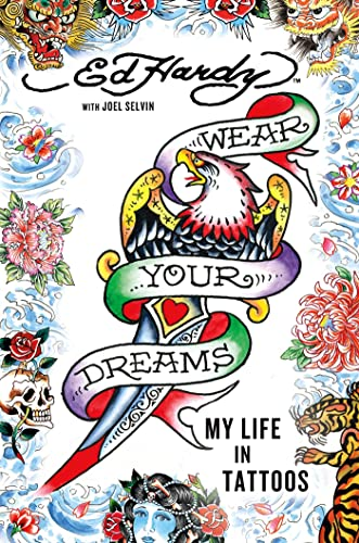 Wear Your Dreams: My Life in Tattoos (1250008824) by Ed Hardy; Joel Selvin
