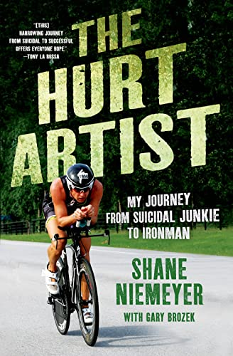 9781250009081: The Hurt Artist: My Journey from Suicidal Junkie to Ironman
