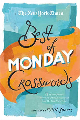 The New York Times Best of Monday Crosswords: 75 of Your Favorite Very Easy Monday Crosswords from ...