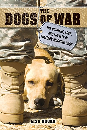 9781250009463: The Dogs of War: The Courage, Love, and Loyalty of Military Working Dogs