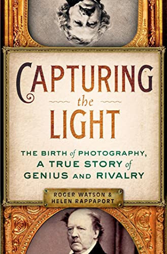 9781250009708: Capturing the Light: The Birth of Photography, a True Story of Genius and Rivalry