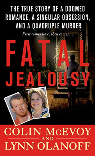 Fatal Jealousy: The True Story of a Doomed Romance, a Singular Obsession, and a Quadruple Murder (...