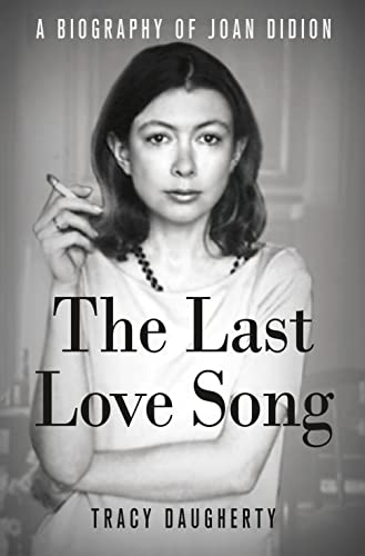 9781250010025: The Last Love Song: A Biography of Joan Didion