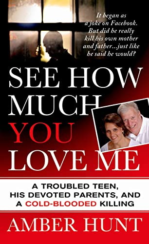 See How Much You Love Me: A Troubled Teen, His Devoted Parents, and a Cold-Blooded Killing (St. ...