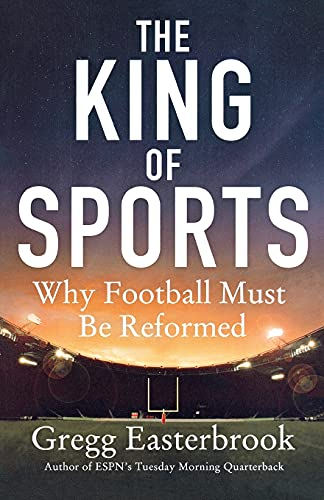 The King of Sports: Why Football Must Be Reformed: Easterbrook, Gregg