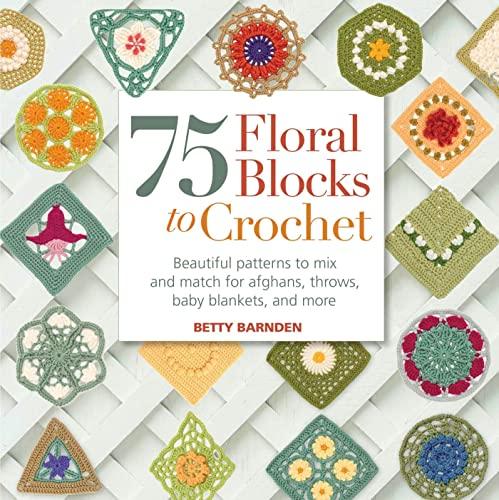 75 Floral Blocks to Crochet: Barnden, Betty