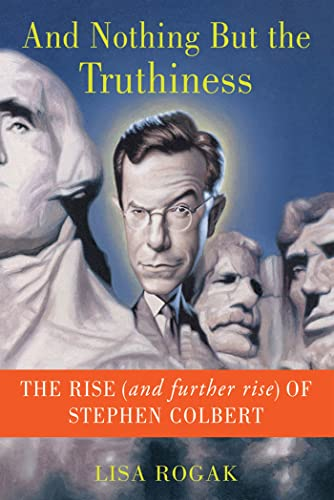 9781250013620: And Nothing But the Truthiness: The Rise (and Further Rise) of Stephen Colbert