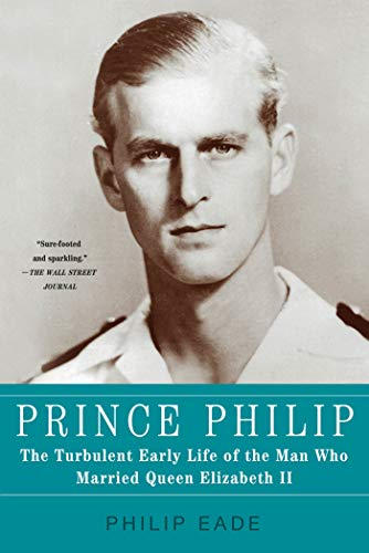 9781250013637: Prince Philip: The Turbulent Early Life of the Man Who Married Queen Elizabeth II