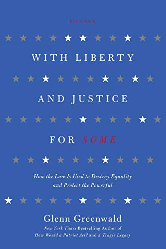 9781250013835: With Liberty and Justice for Some: How the Law Is Used to Destroy Equality and Protect the Powerful