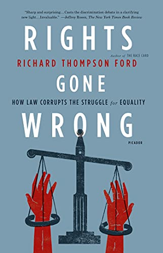 9781250013927: Rights Gone Wrong: How Law Corrupts the Struggle for Equality