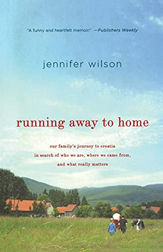 Running Away to Home: Our Family's Journey to Croatia in Search of Who We Are, Where We Came ...