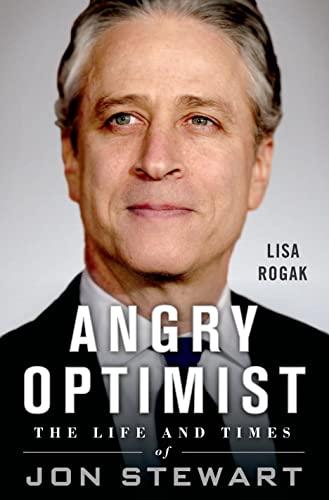 Angry Optimist: The Life and Times of Jon Stewart: Rogak, Lisa