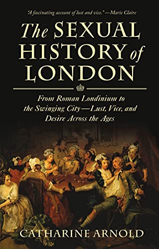 9781250015303: The Sexual History of London: From Roman Londinium to the Swinging City---Lust, Vice, and Desire Across the Ages