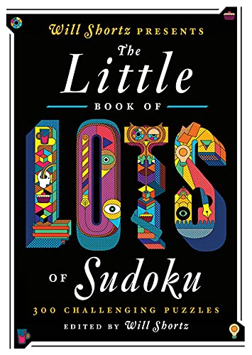 Will Shortz Presents The Little Book of Lots of Sudoku: 200 Easy to Hard Puzzles: Shortz, Will