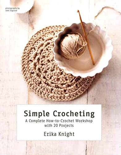 Simple Crocheting: A Complete How-to-Crochet Workshop with 20 Projects: Knight, Erika