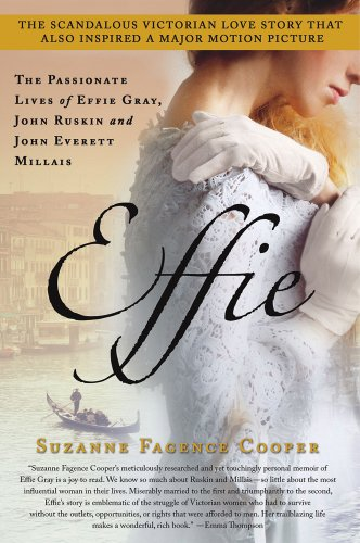 9781250016256: Effie: The Passionate Lives of Effie Gray, John Ruskin and John Everett Millais