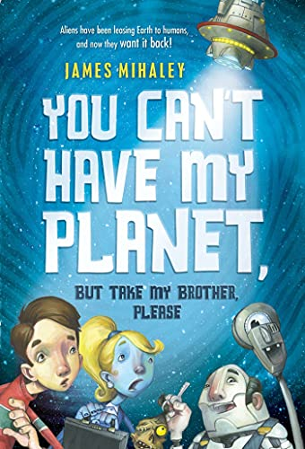 You Can't Have My Planet: But Take My Brother, Please: Mihaley, James