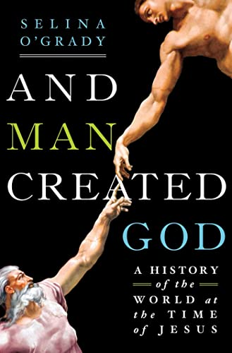 9781250016812: And Man Created God: A History of the World at the Time of Jesus