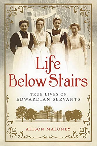 9781250017659: Life Below Stairs: True Lives of Edwardian Servants