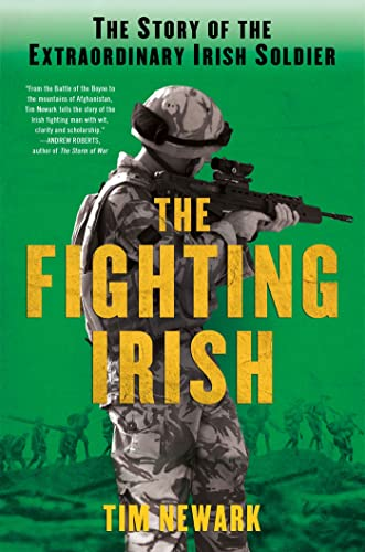 The Fighting Irish: The Story of the Extraordinary Irish Soldier (125001882X) by Tim Newark