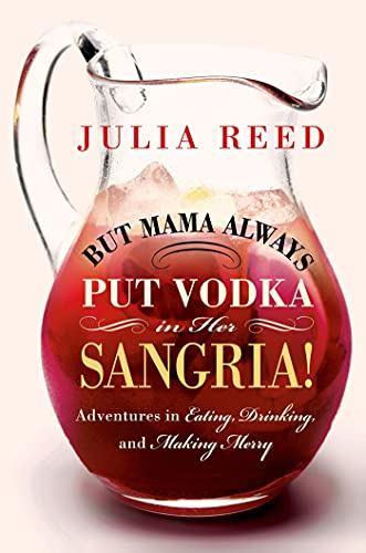 9781250019042: But Mama Always Put Vodka in Her Sangria!: Adventures in Eating, Drinking, and Making Merry