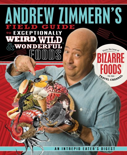 9781250019295: Andrew Zimmern's Field Guide to Exceptionally Weird, Wild, and Wonderful Foods: An Intrepid Eater's Digest