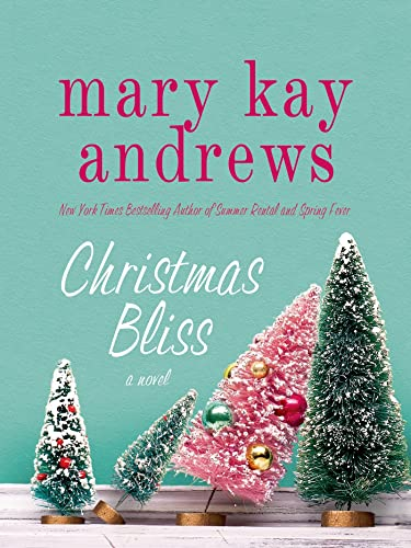 Christmas Bliss: A Novel: Mary Kay Andrews