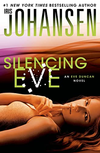 Silencing Eve (Eve Duncan) 9781250020024 #1 New York Times bestselling author Iris Johansen is back with the shocking conclusion to the latest Eve Duncan trilogy. This is the fi