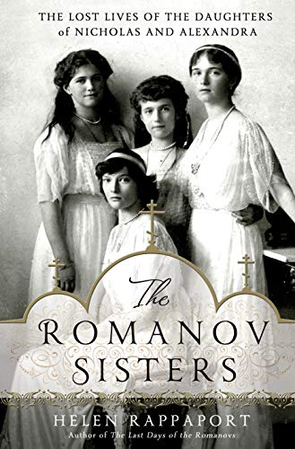 9781250020208: The Romanov Sisters: The Lost Lives of the Daughters of Nicholas and Alexandra