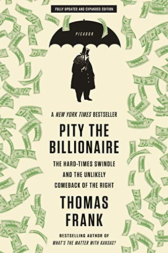 9781250020352: Pity the Billionaire: The Hard-Times Swindle and the Unlikely Comeback of the Right