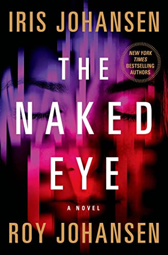 The Naked Eye: A Novel (Kendra Michaels): Iris Johansen; Roy