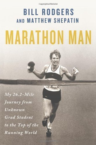 9781250021151: Marathon Man: My 26.2-Mile Journey from Unknown Grad Student to the Top of the Running World by Bill Rodgers (April 2 2013)