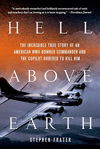 9781250021205: Hell Above Earth: The Incredible True Story of an American WWII Bomber Commander and the Copilot Ordered to Kill Him