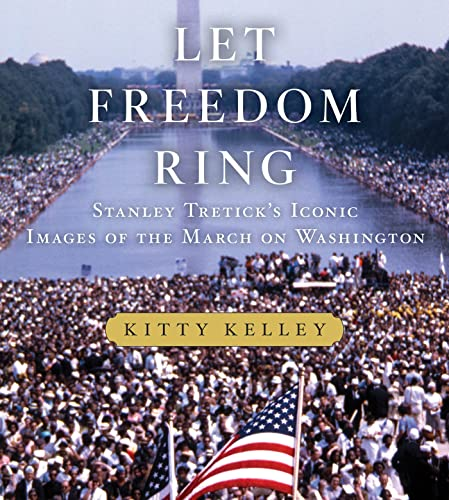 Let Freedom Ring: Stanley Tretick's Iconic Images of the March on Washington: Kelley, Kitty
