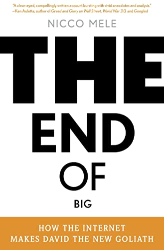 9781250021854: The End of Big: How the Internet Makes David the New Goliath