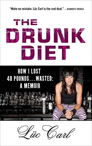 9781250021977: The Drunk Diet: How I Lost 40 Pounds . . . Wasted: A Memoir