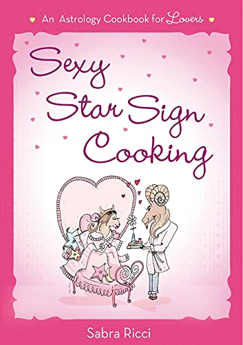 9781250022141: Sexy Star Sign Cooking: An Astrology Cookbook for Lovers