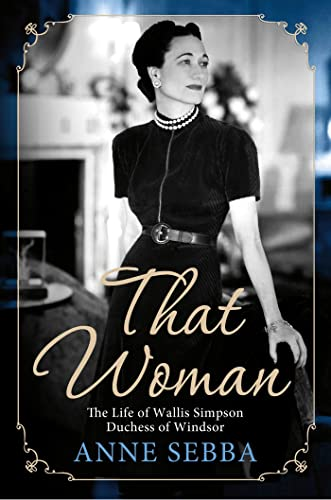 9781250022189: That Woman: The Life of Wallis Simpson, Duchess of Windsor