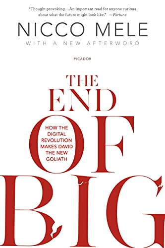 9781250022233: The End of Big: How the Digital Revolution Makes David the New Goliath