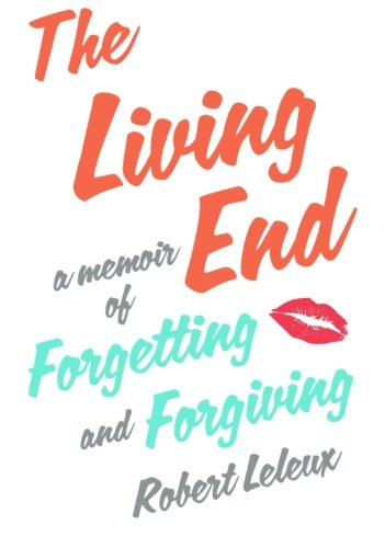 9781250022332: The Living End: A Memoir of Forgetting and Forgiving