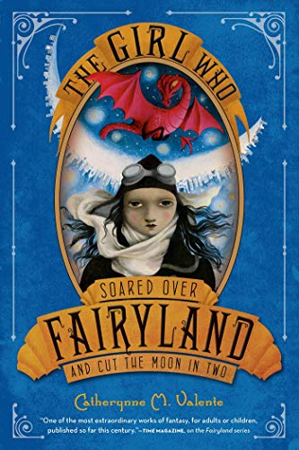 THE GIRL WHO SOARED OVER FAIRLYLAND AND CUT THE MOON IN TWO: Valente, Catherynne M.