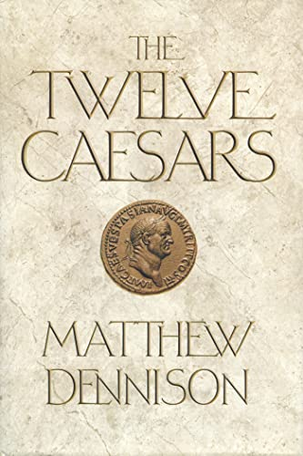The Twelve Caesars: The Dramatic Lives of: Dennison, Matthew